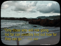 "motivational quote on wallpaper- ""Only those who will risk going too far can possibly find out how far they can go."" -T.S. Eliot"